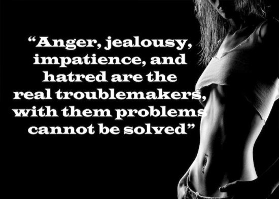 Anger jealousy impatience and hatred are the real