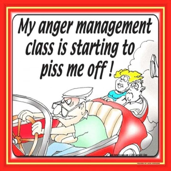 My anger management class is starting to piss me off