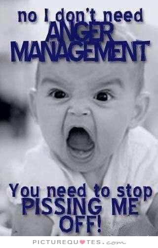 No i dont need anger management you need to stop pissing me off