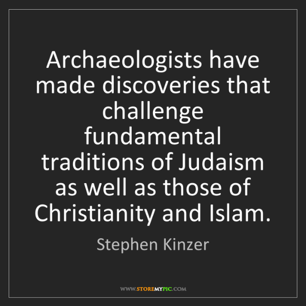 Stephen Kinzer: Archaeologists have made discoveries that challenge fundamental...