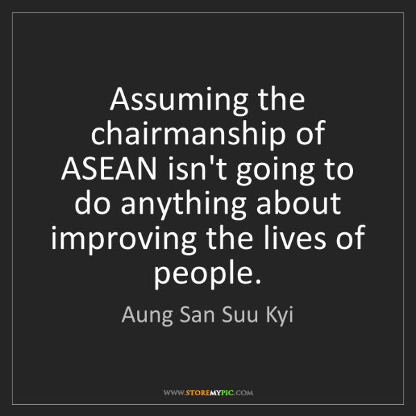 Aung San Suu Kyi: Assuming the chairmanship of ASEAN isn't going to do...