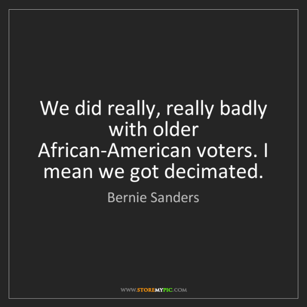 Bernie Sanders: We did really, really badly with older African-American...