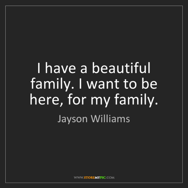 Jayson Williams: I have a beautiful family. I want to be here, for my...