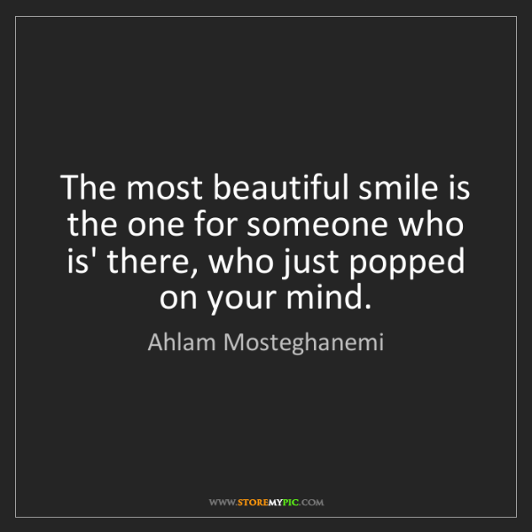 Ahlam Mosteghanemi: The most beautiful smile is the one for someone who is'...