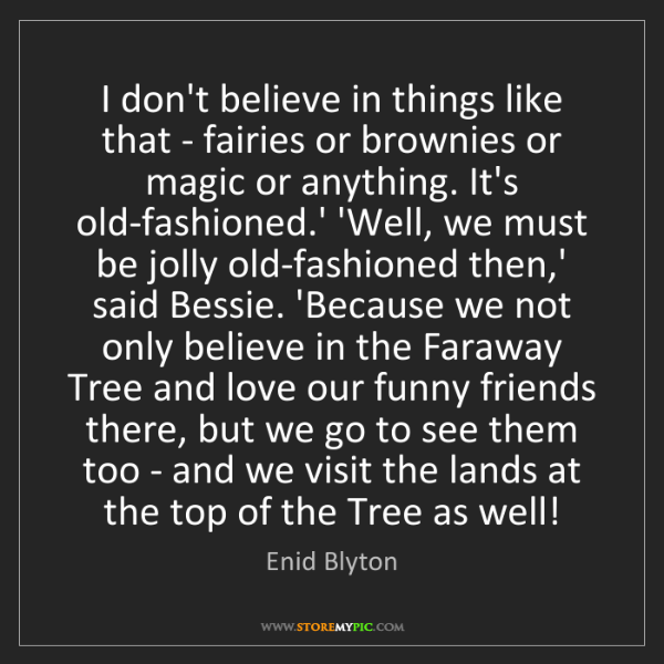 Enid Blyton: I don't believe in things like that - fairies or brownies...