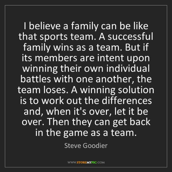 Steve Goodier: I believe a family can be like that sports team. A successful...