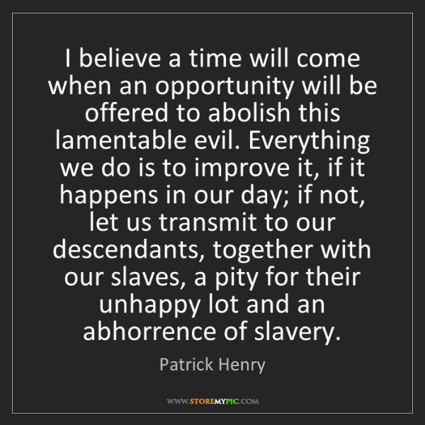 Patrick Henry: I believe a time will come when an opportunity will be...