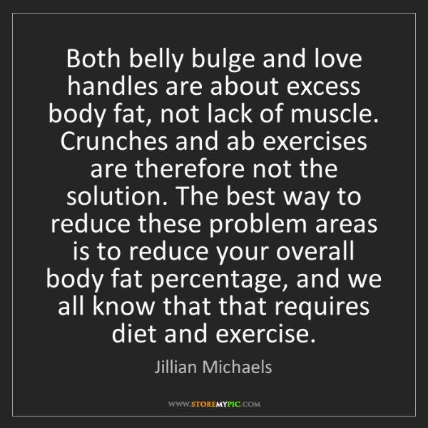 Jillian Michaels: Both belly bulge and love handles are about excess body...
