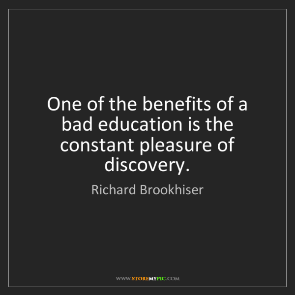Richard Brookhiser: One of the benefits of a bad education is the constant...