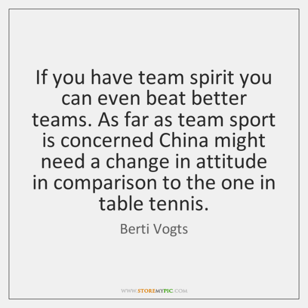 If you have team spirit you can even beat better teams  As