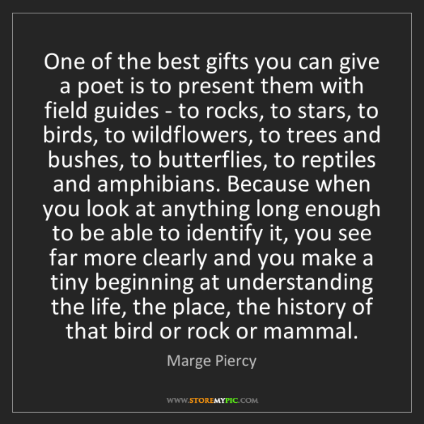 Marge Piercy: One of the best gifts you can give a poet is to present...
