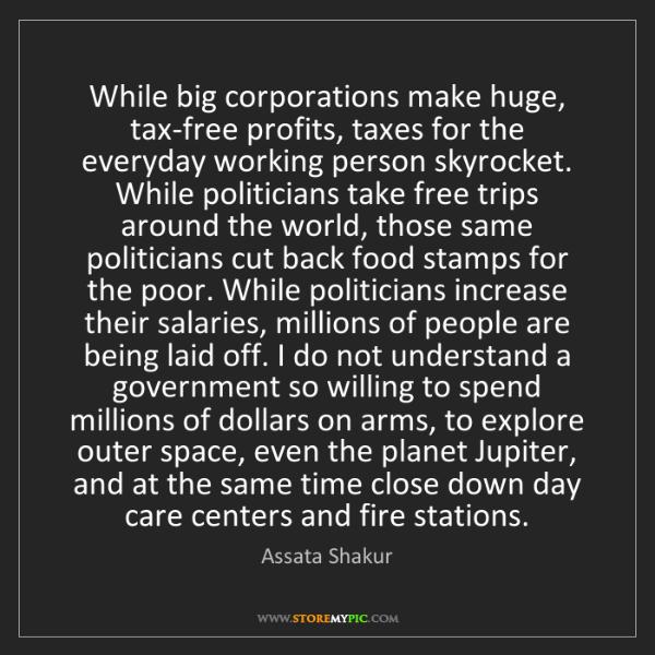 Assata Shakur: While big corporations make huge, tax-free profits, taxes...