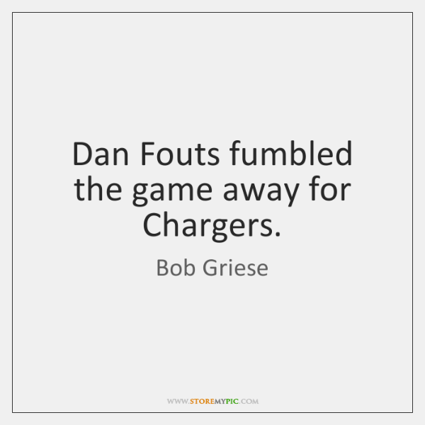 Dan Fouts fumbled the game away for Chargers.