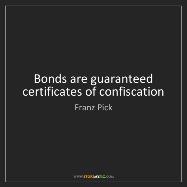 Franz Pick: Bonds are guaranteed certificates of confiscation