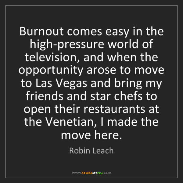 Robin Leach: Burnout comes easy in the high-pressure world of television,...