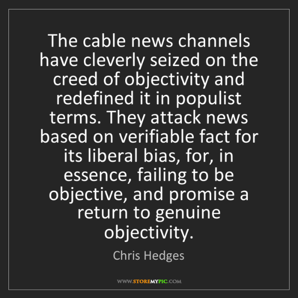 Chris Hedges: The cable news channels have cleverly seized on the creed...