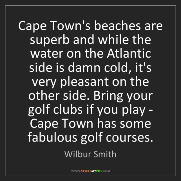 Wilbur Smith: Cape Town's beaches are superb and while the water on...