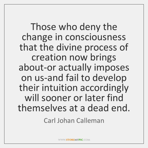 Those who deny the change in consciousness that the divine process of ...