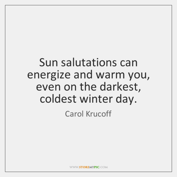 Sun salutations can energize and warm you, even on the darkest, coldest ...
