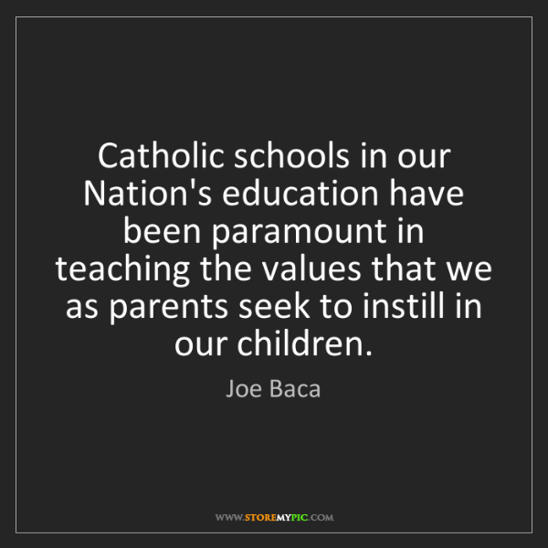 Joe Baca: Catholic schools in our Nation's education have been...