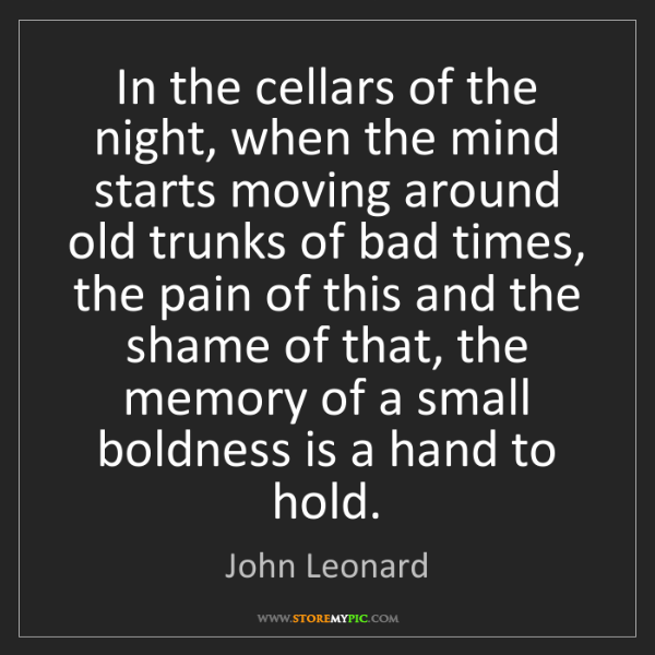 John Leonard: In the cellars of the night, when the mind starts moving...