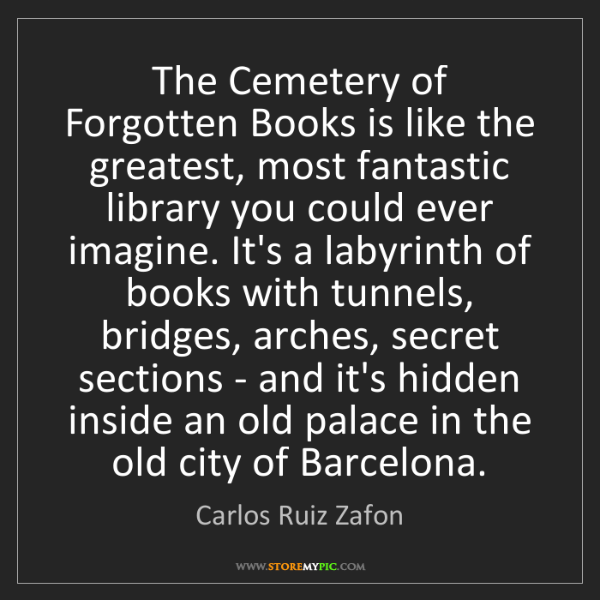 Carlos Ruiz Zafon: The Cemetery of Forgotten Books is like the greatest,...