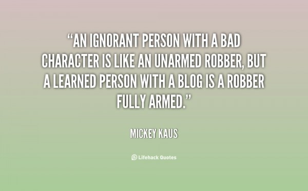 An ignorant person with a bad character is like an unarmed robber but a learned pers
