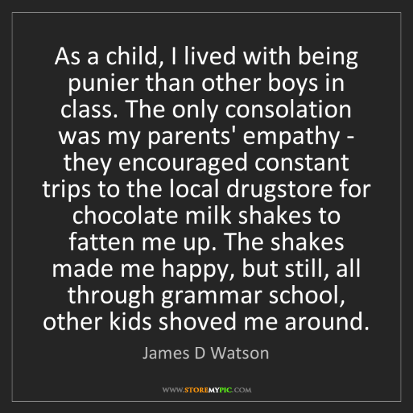 James D Watson: As a child, I lived with being punier than other boys...
