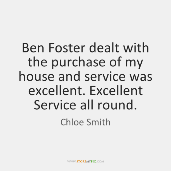 Ben Foster dealt with the purchase of my house and service was ...
