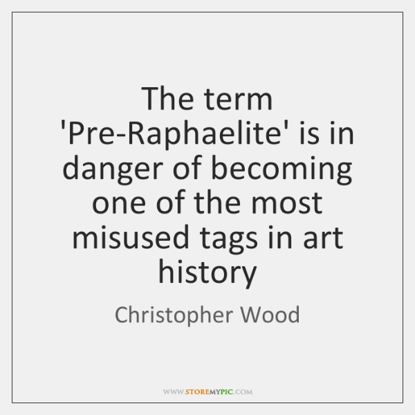 The term 'Pre-Raphaelite' is in danger of becoming one of the most ...