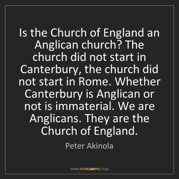 Peter Akinola: Is the Church of England an Anglican church? The church...