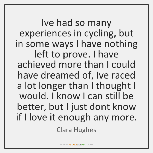 I've had so many experiences in cycling, but in some ways I ...