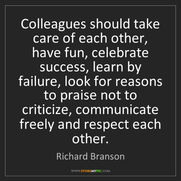 Richard Branson: Colleagues should take care of each other, have fun,...