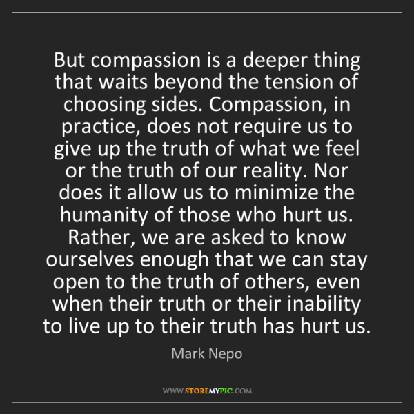 Mark Nepo: But compassion is a deeper thing that waits beyond the...