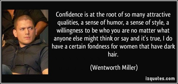 Confidence is at the root of so many attractive qualities a sense of humor a sense