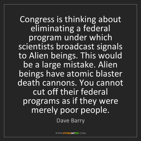Dave Barry: Congress is thinking about eliminating a federal program...