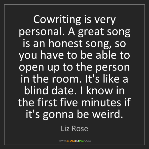 Liz Rose: Cowriting is very personal. A great song is an honest...