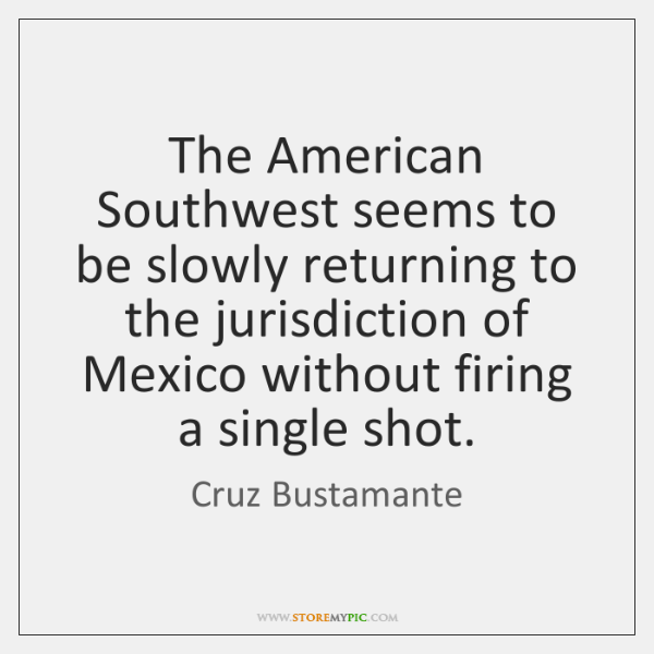 The American Southwest seems to be slowly returning to the jurisdiction of ...