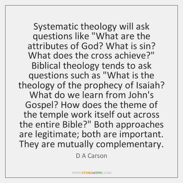 """Systematic theology will ask questions like """"What are the attributes of God? ..."""