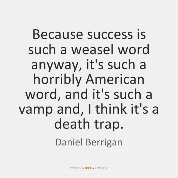 Because success is such a weasel word anyway, it's such a horribly ...