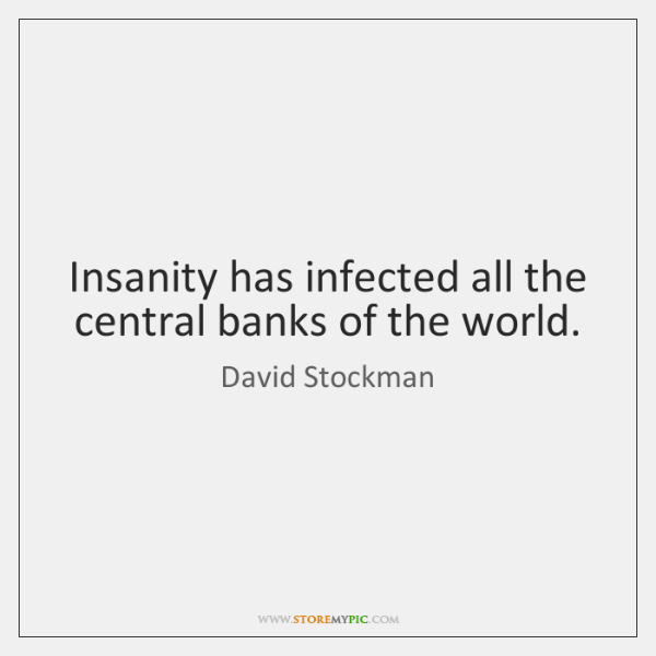 Insanity has infected all the central banks of the world.