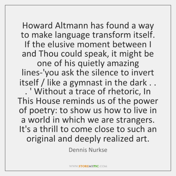 Howard Altmann has found a way to make language transform itself. If ...