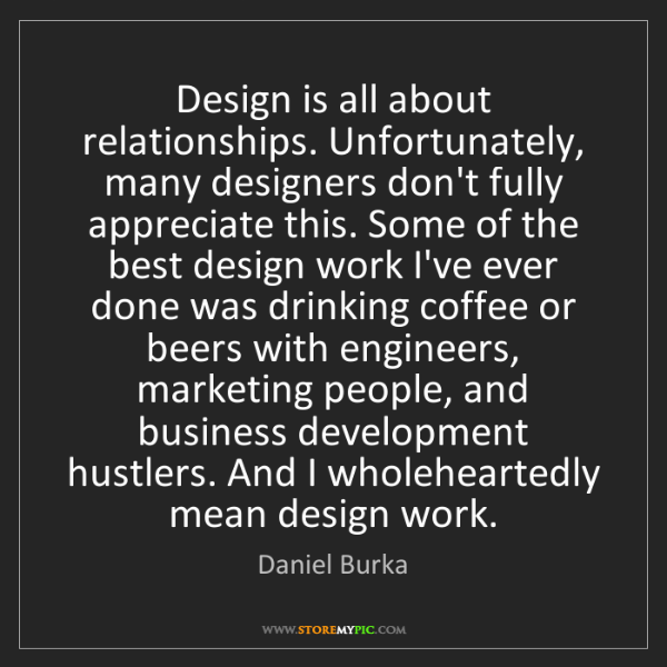 Daniel Burka: Design is all about relationships. Unfortunately, many...