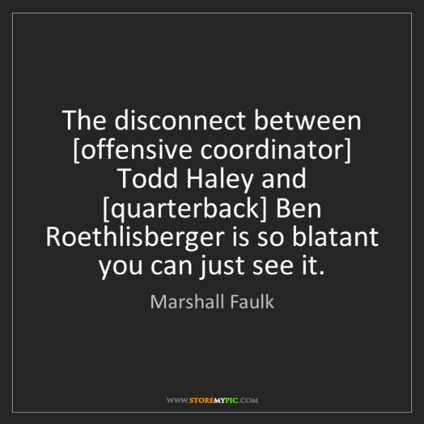 Marshall Faulk: The disconnect between [offensive coordinator] Todd Haley...