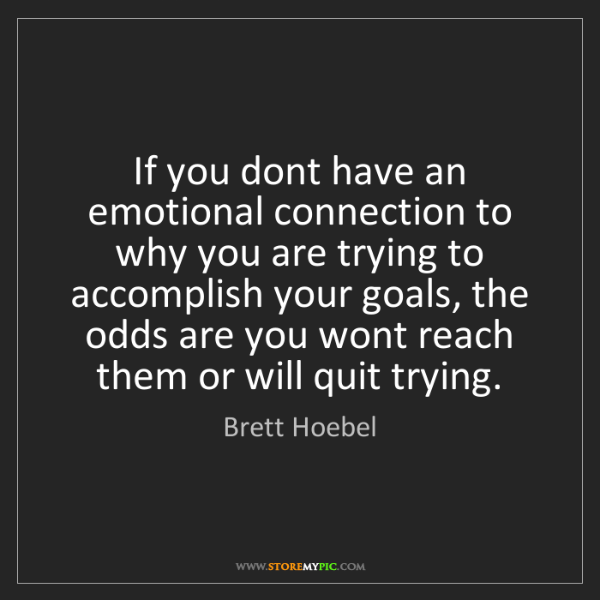Brett Hoebel: If you dont have an emotional connection to why you are...