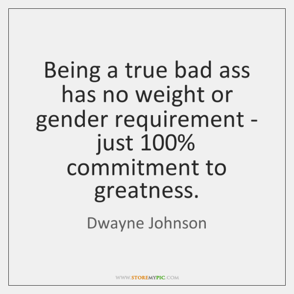 Being a true bad ass has no weight or gender requirement - ...