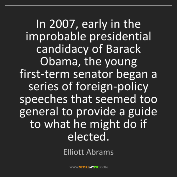 Elliott Abrams: In 2007, early in the improbable presidential candidacy...