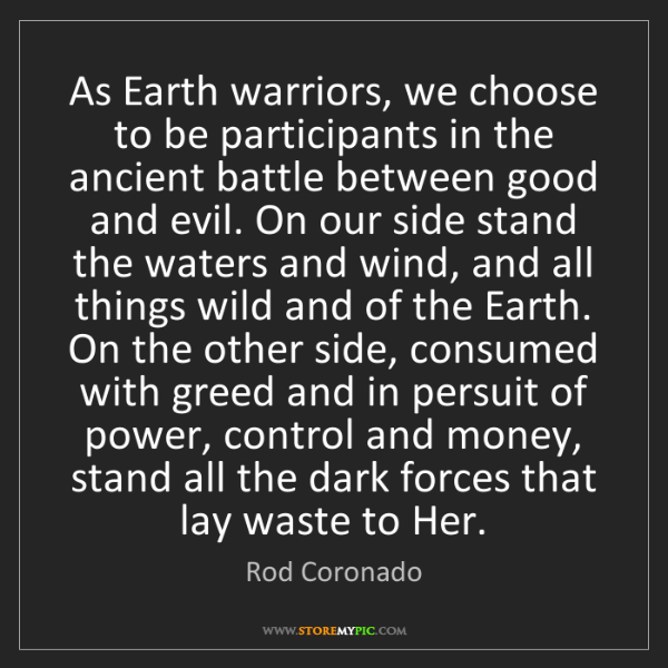 Rod Coronado: As Earth warriors, we choose to be participants in the...
