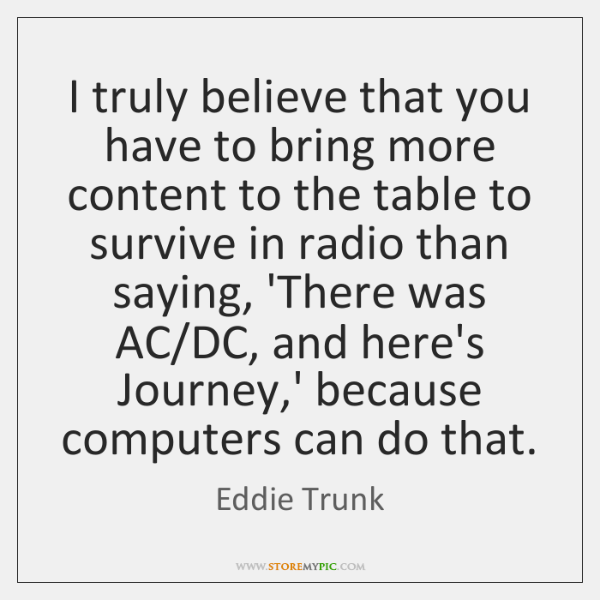 I truly believe that you have to bring more content to the ...