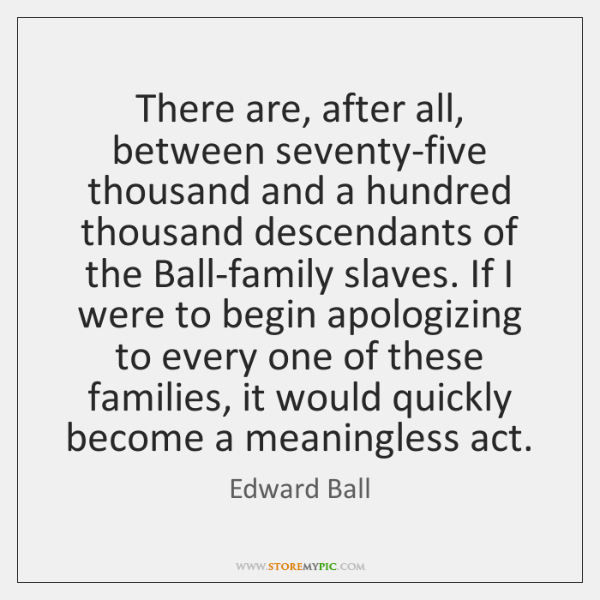 There are, after all, between seventy-five thousand and a hundred thousand descendants ...